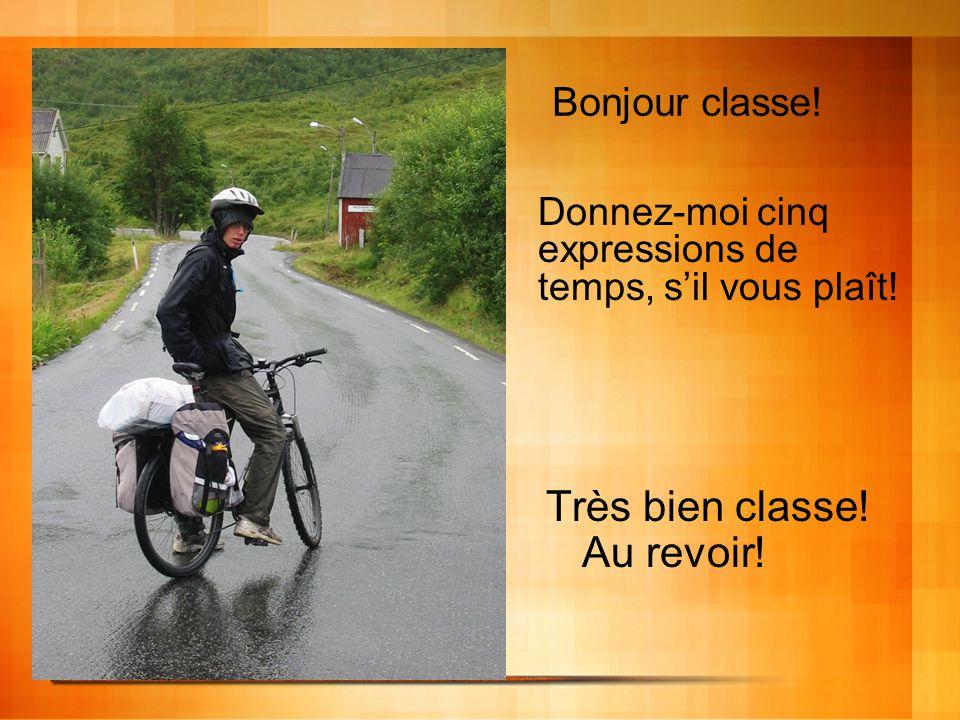 Très bien classe! Au revoir! Bonjour classe! Donnez-moi cinq expressions de temps, sil vous plaît!
