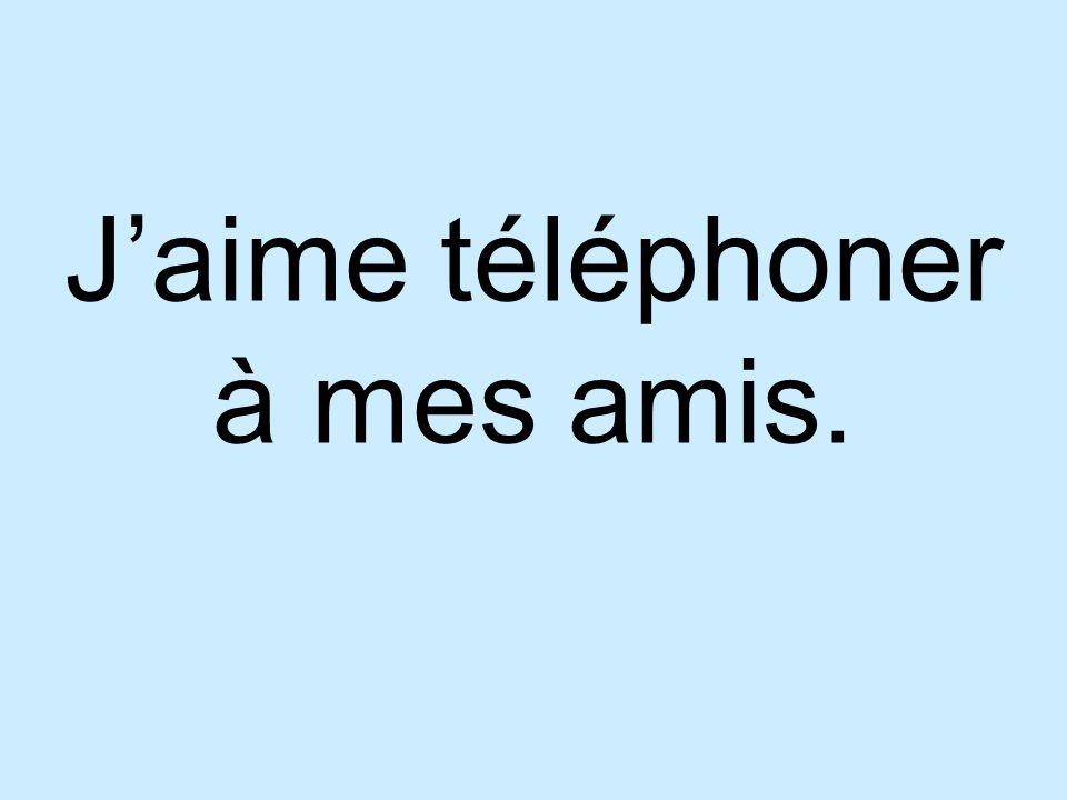 Jaime téléphoner à mes amis.