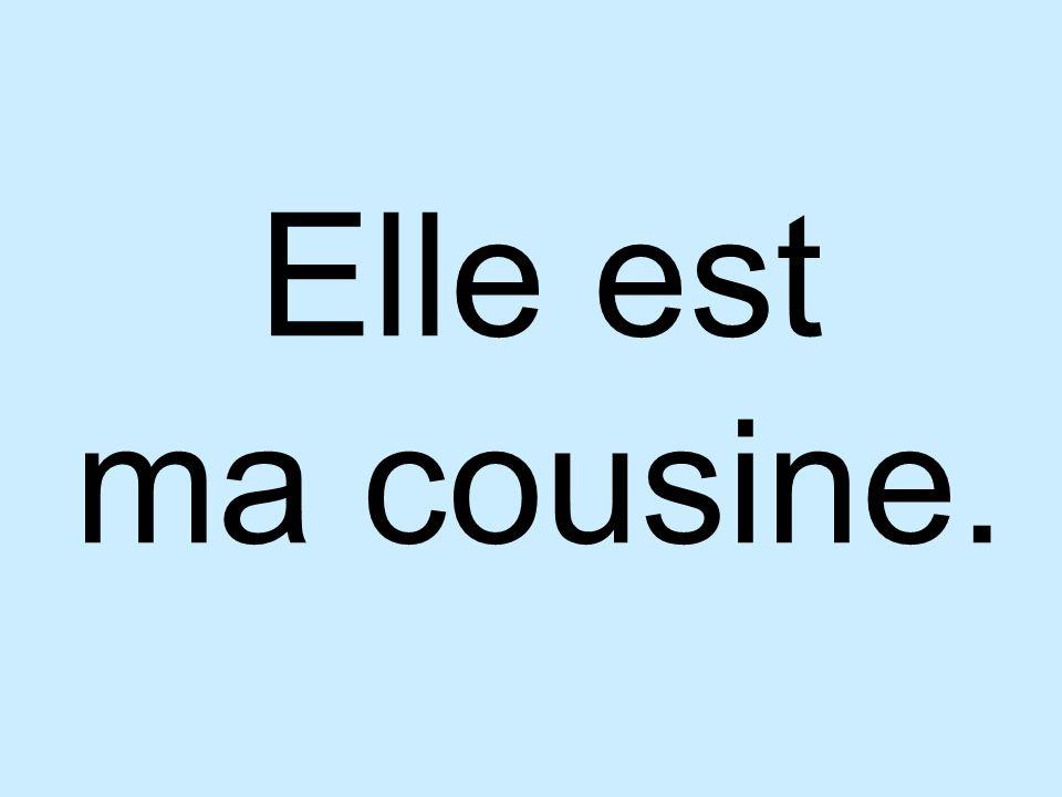 Elle est ma cousine.