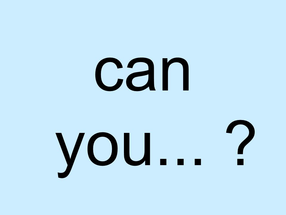 can you... ?