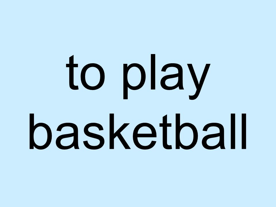 to play basketball