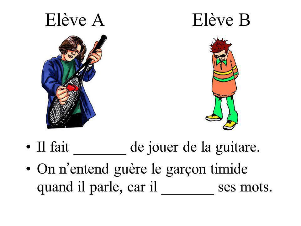 Elève A Elève B Il fait _______ de jouer de la guitare.