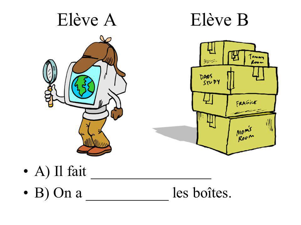 Elève A Elève B A) Il fait ________________ B) On a ___________ les boîtes.