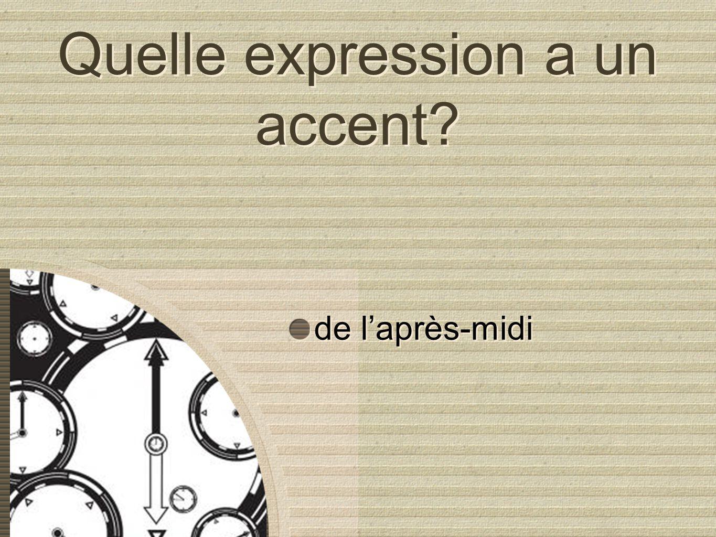 Quelle expression a un accent? de laprès-midi