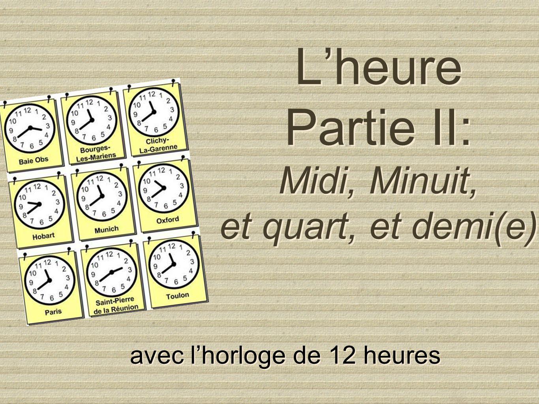 Lheure Partie II: Midi, Minuit, et quart, et demi(e) avec lhorloge de 12 heures avec lhorloge de 12 heures