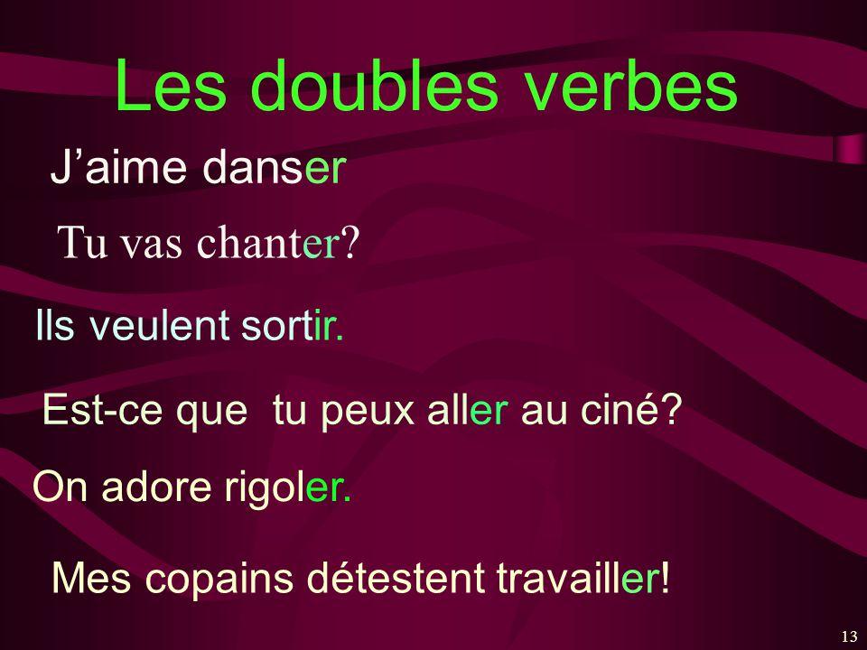 13 Les doubles verbes Jaime danser Tu vas chanter.