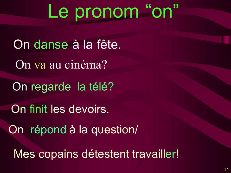 14 Le pronom on On danse à la fête.On va au cinéma.