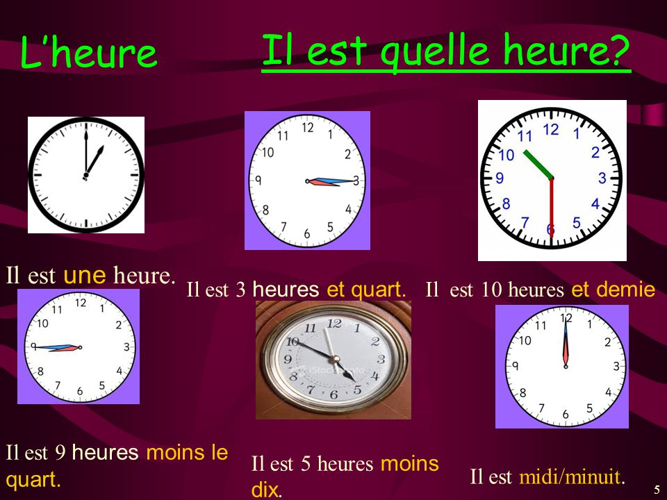 55 Lheure Il est quelle heure.Il est une heure. Il est 3 heures et quart.