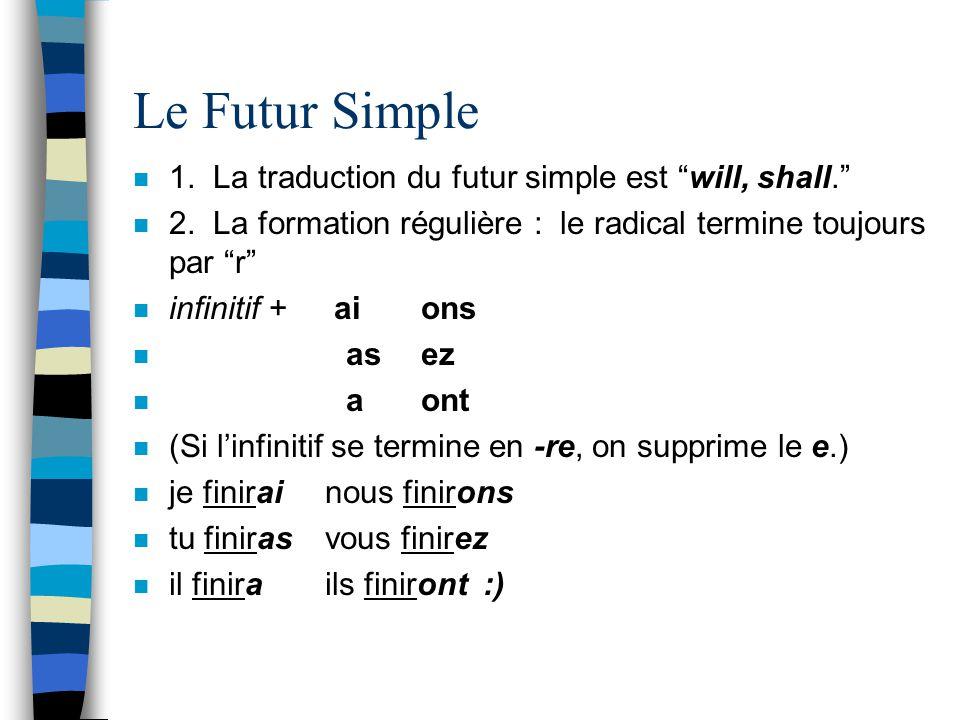 Le Futur Simple n 1. La traduction du futur simple est will, shall. n 2. La formation régulière : le radical termine toujours par r n infinitif + aion