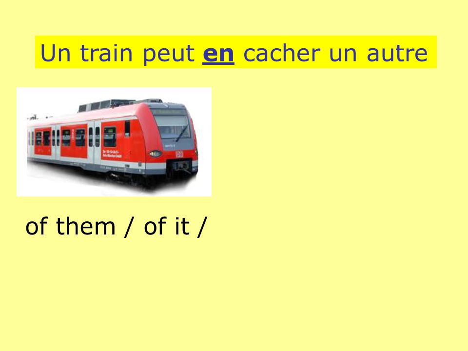 Un train peut en cacher un autre of them / of it /