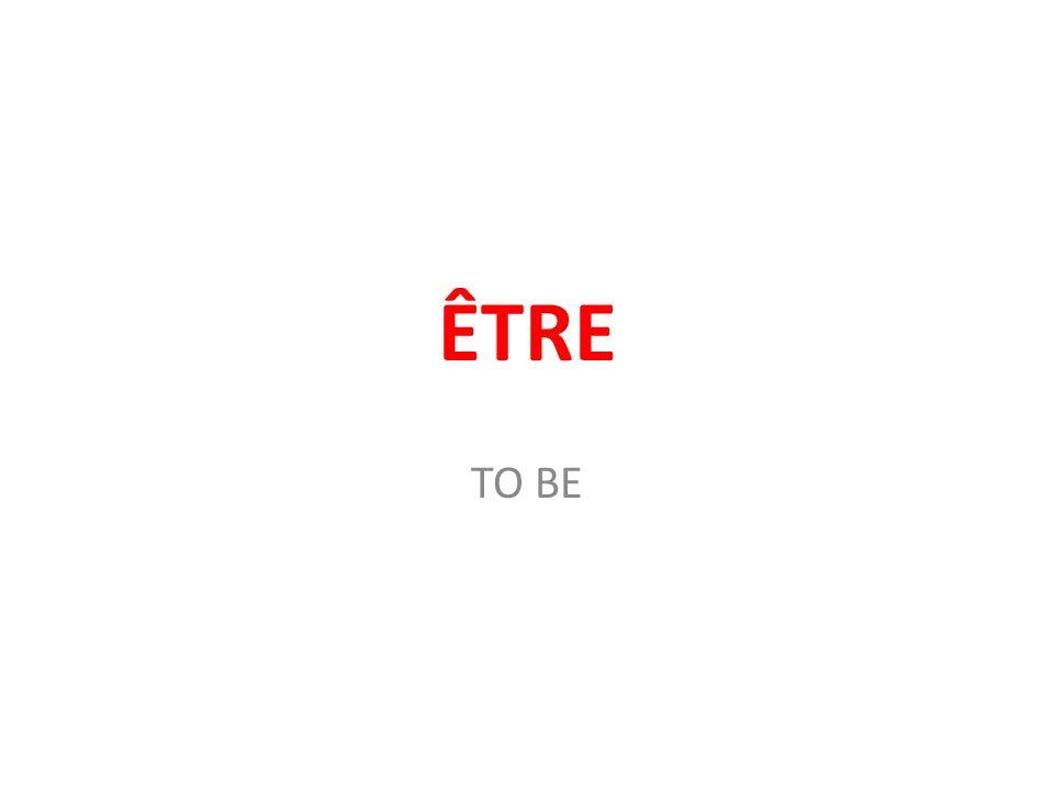 ÊTRE TO BE