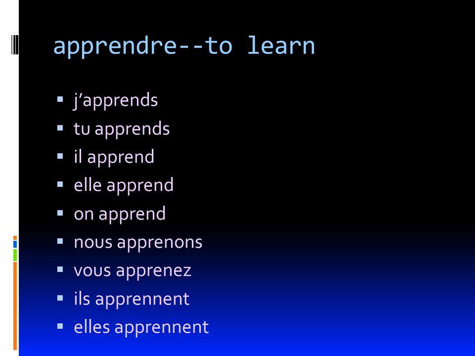 apprendre--to learn japprends tu apprends il apprend elle apprend on apprend nous apprenons vous apprenez ils apprennent elles apprennent