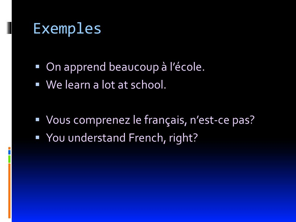 Exemples On apprend beaucoup à lécole. We learn a lot at school.