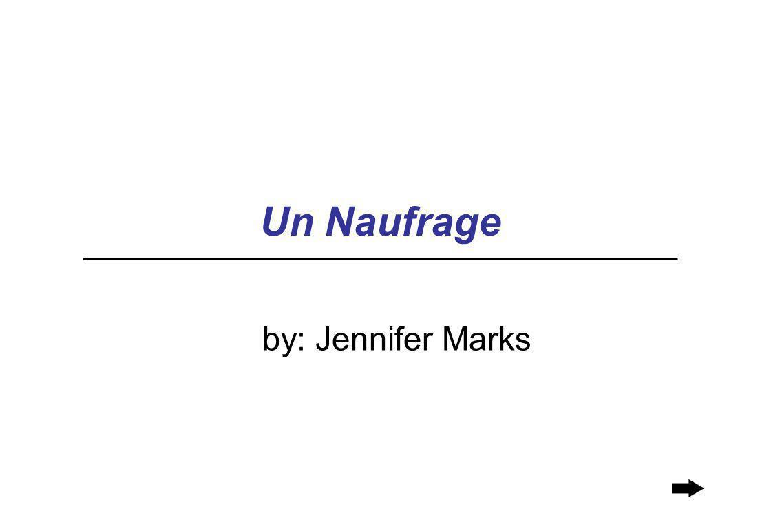 Un Naufrage by: Jennifer Marks