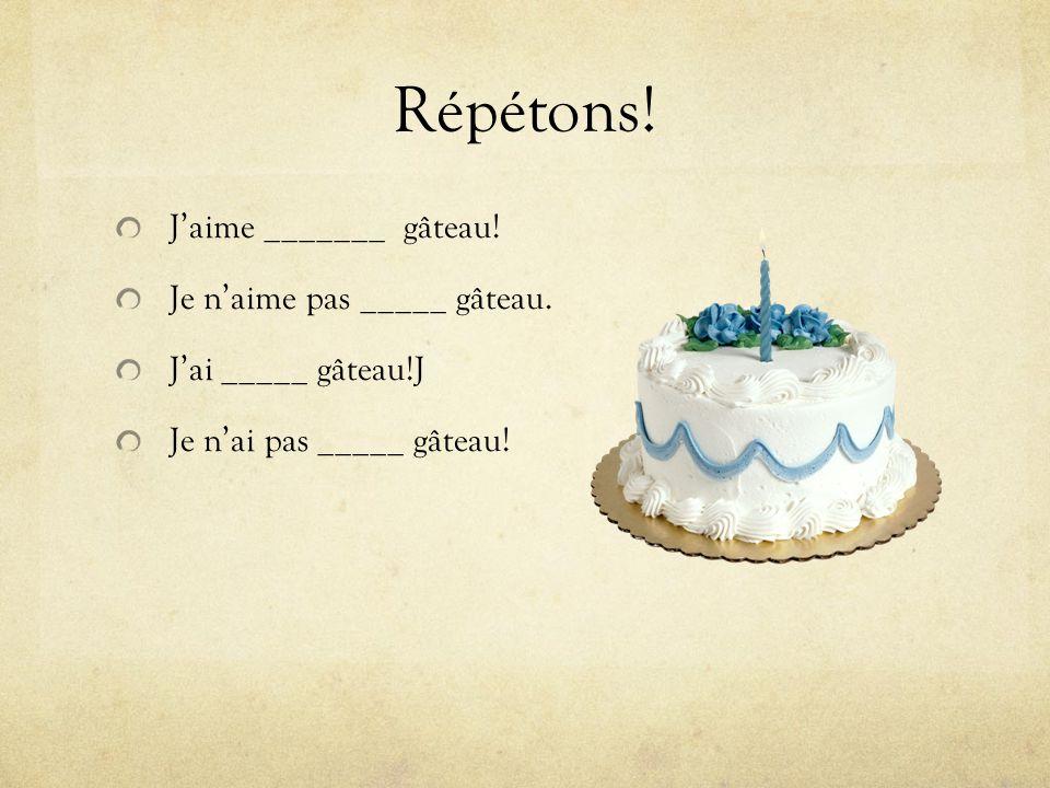 Répétons.Jaime _______ gâteau. Je naime pas _____ gâteau.