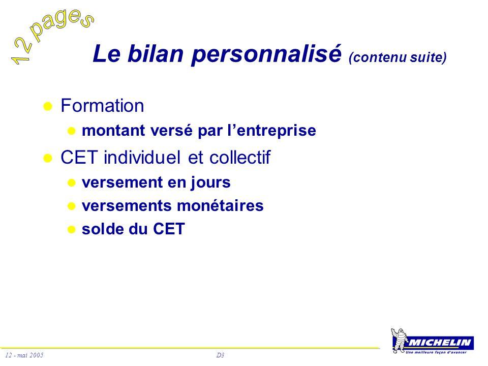 D3 12 - mai 2005 Le bilan personnalisé (contenu suite) Formation montant versé par lentreprise CET individuel et collectif versement en jours versemen