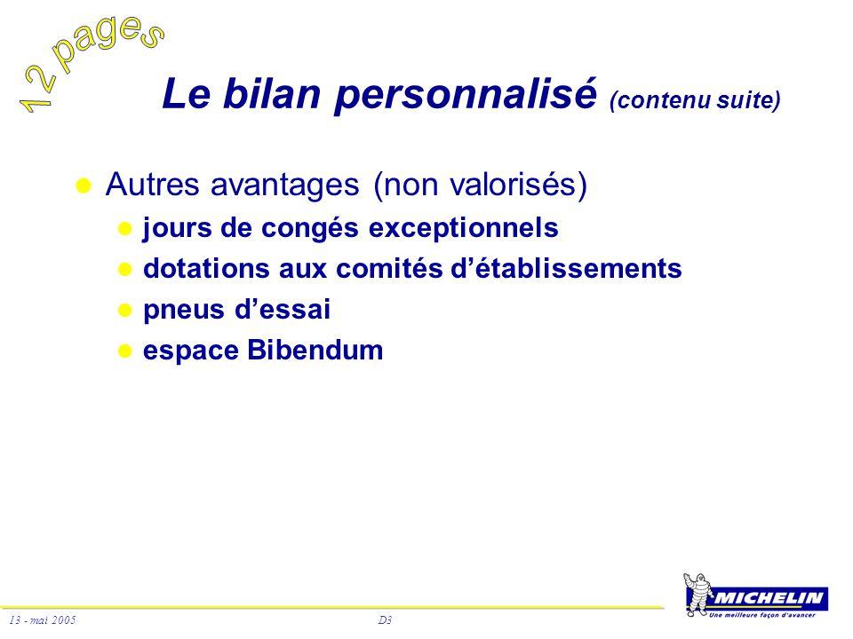 D3 13 - mai 2005 Le bilan personnalisé (contenu suite) Autres avantages (non valorisés) jours de congés exceptionnels dotations aux comités détablisse