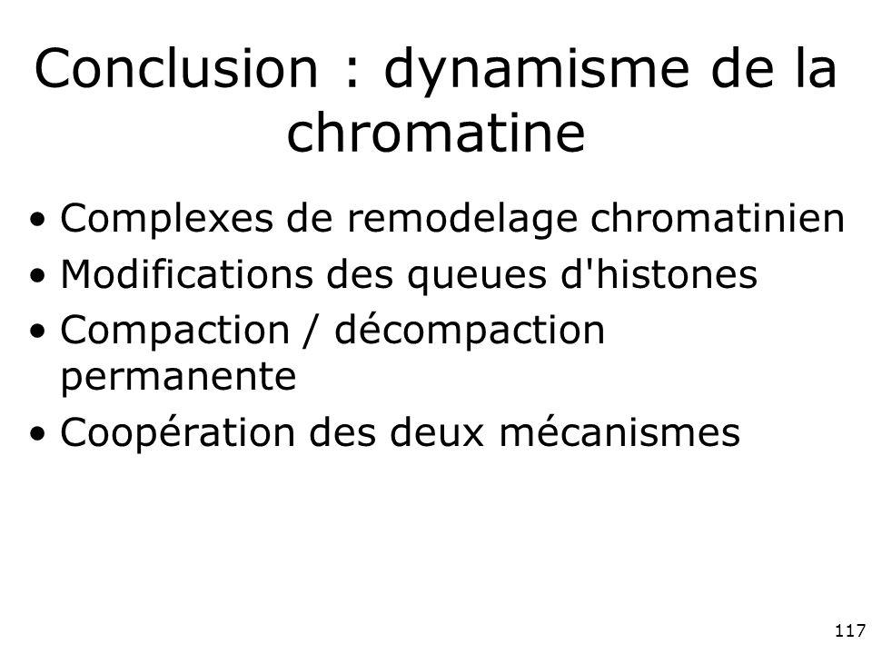 117 Conclusion : dynamisme de la chromatine Complexes de remodelage chromatinien Modifications des queues d histones Compaction / décompaction permanente Coopération des deux mécanismes