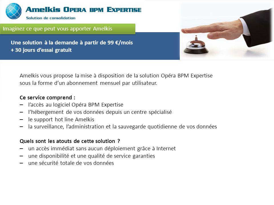 Une solution à la demande à partir de 99 /mois + 30 jours dessai gratuit Amelkis vous propose la mise à disposition de la solution Opéra BPM Expertise sous la forme dun abonnement mensuel par utilisateur.