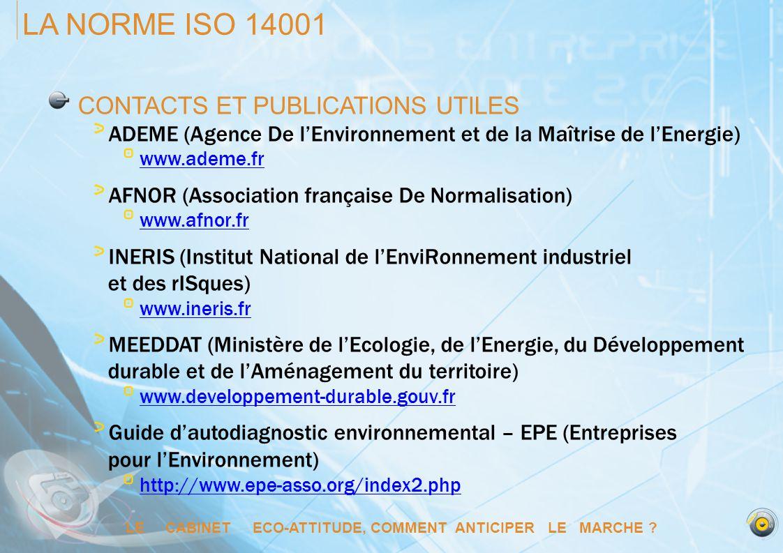 LE CABINET ECO-ATTITUDE, COMMENT ANTICIPER LE MARCHE ? LA NORME ISO 14001 CONTACTS ET PUBLICATIONS UTILES ADEME (Agence De lEnvironnement et de la Maî