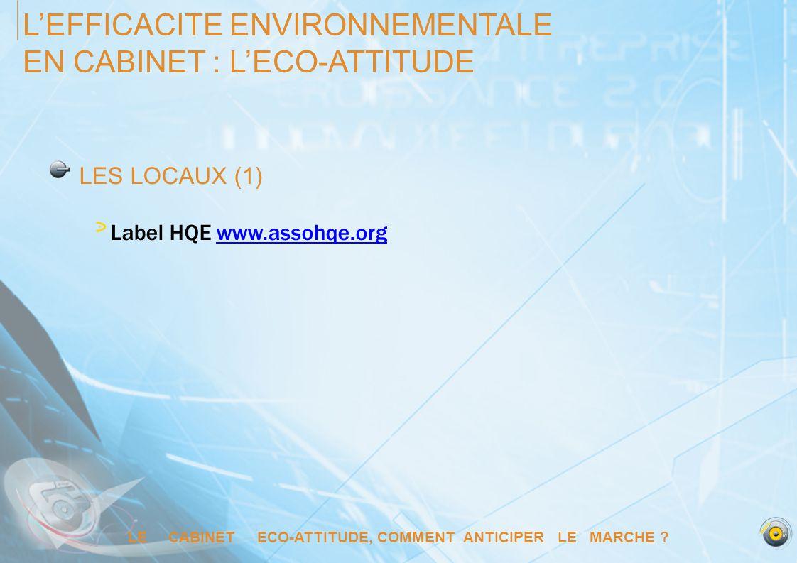 LE CABINET ECO-ATTITUDE, COMMENT ANTICIPER LE MARCHE ? LEFFICACITE ENVIRONNEMENTALE EN CABINET : LECO-ATTITUDE LES LOCAUX (1) Label HQE www.assohqe.or