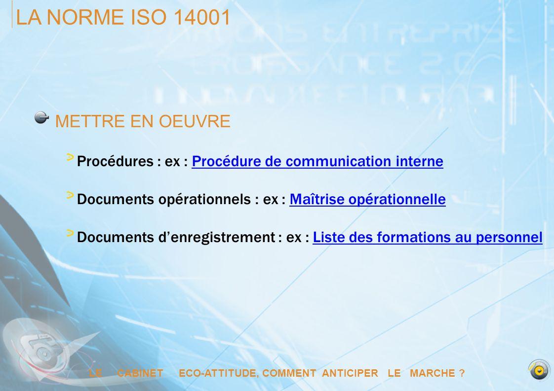 LE CABINET ECO-ATTITUDE, COMMENT ANTICIPER LE MARCHE ? LA NORME ISO 14001 METTRE EN OEUVRE Procédures : ex : Procédure de communication interneProcédu