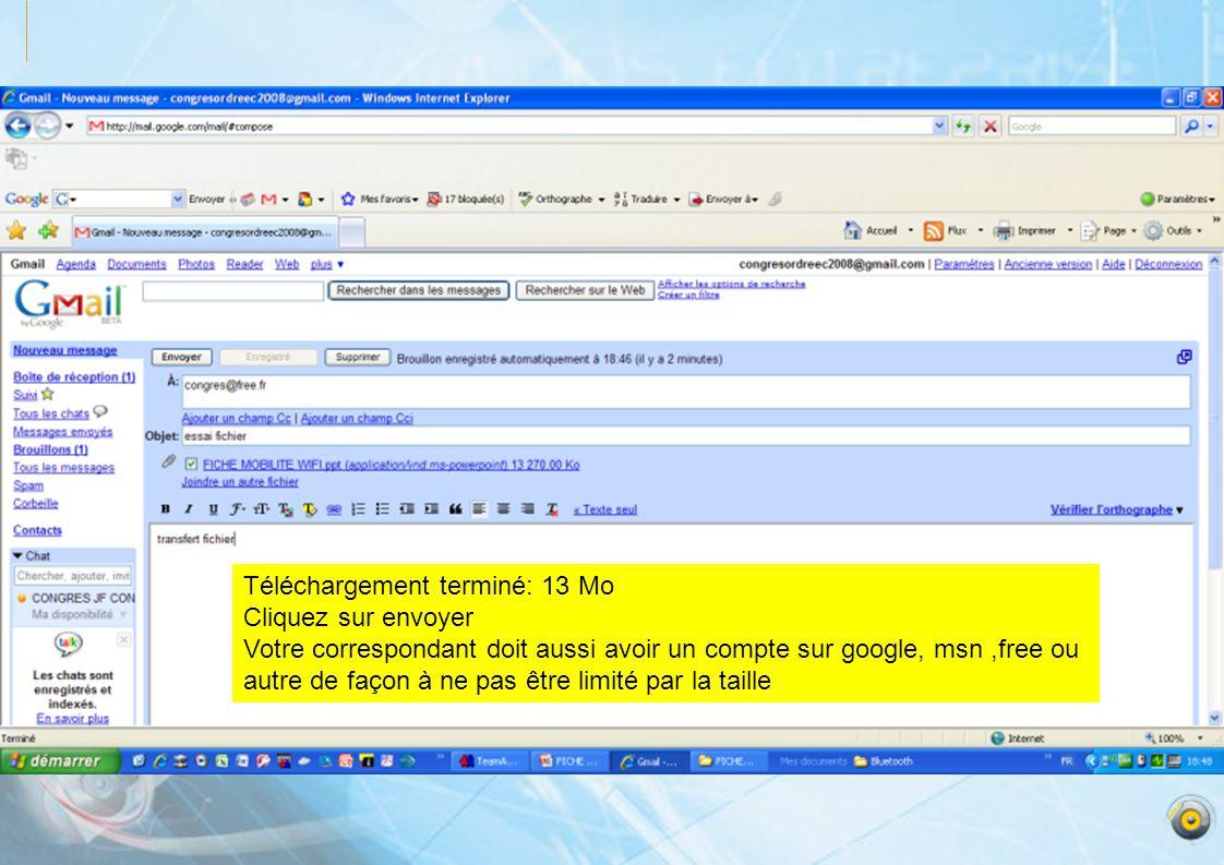 Téléchargement terminé: 13 Mo Cliquez sur envoyer Votre correspondant doit aussi avoir un compte sur google, msn,free ou autre de façon à ne pas être limité par la taille