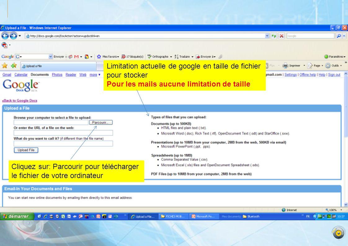 Limitation actuelle de google en taille de fichier pour stocker Pour les mails aucune limitation de taille Cliquez sur: Parcourir pour télécharger le