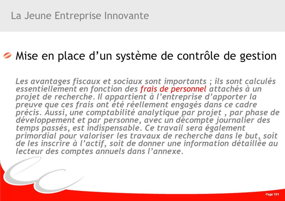 Page 101 La Jeune Entreprise Innovante Mise en place dun système de contrôle de gestion Les avantages fiscaux et sociaux sont importants ; ils sont ca