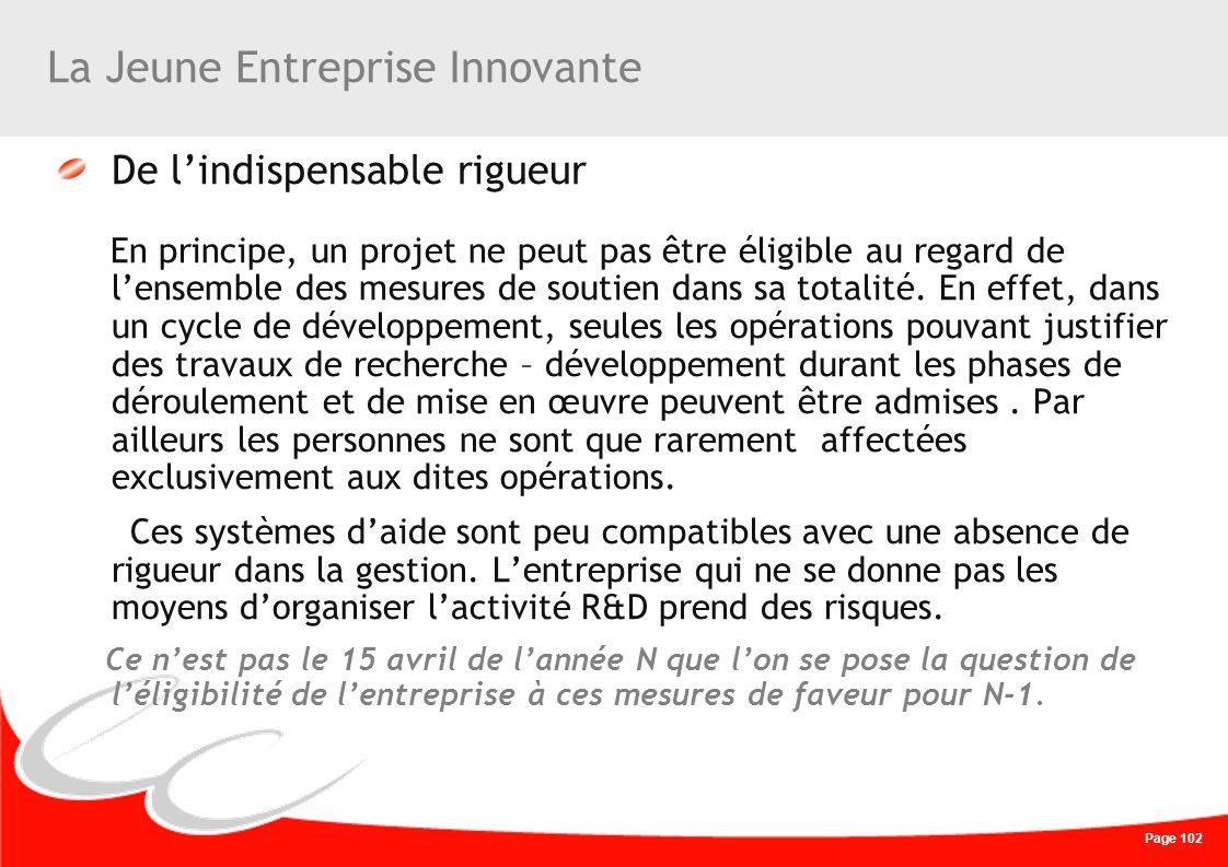 Page 102 La Jeune Entreprise Innovante De lindispensable rigueur En principe, un projet ne peut pas être éligible au regard de lensemble des mesures d