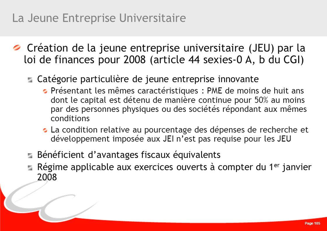 Page 105 La Jeune Entreprise Universitaire Création de la jeune entreprise universitaire (JEU) par la loi de finances pour 2008 (article 44 sexies-0 A