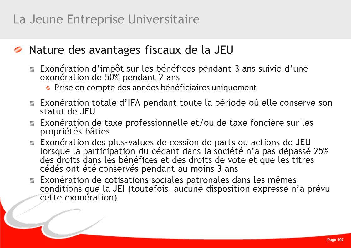 Page 107 La Jeune Entreprise Universitaire Nature des avantages fiscaux de la JEU Exonération dimpôt sur les bénéfices pendant 3 ans suivie dune exoné