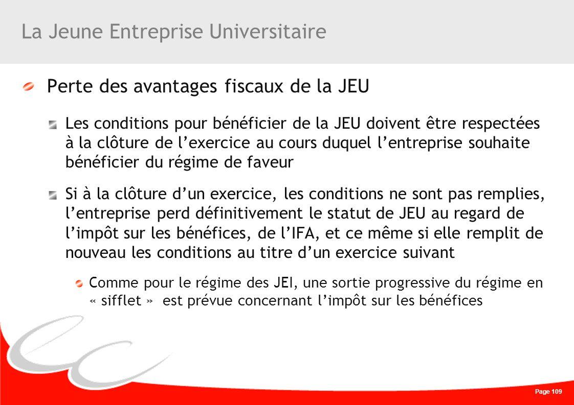 Page 109 La Jeune Entreprise Universitaire Perte des avantages fiscaux de la JEU Les conditions pour bénéficier de la JEU doivent être respectées à la