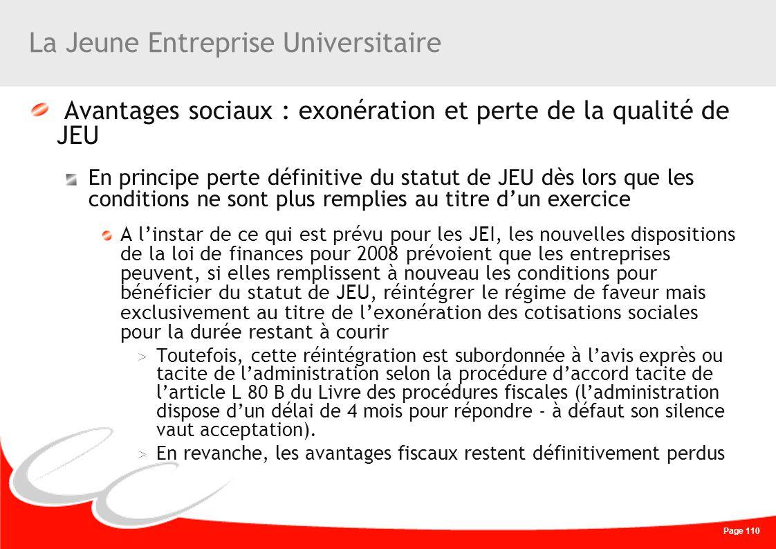 Page 110 La Jeune Entreprise Universitaire Avantages sociaux : exonération et perte de la qualité de JEU En principe perte définitive du statut de JEU