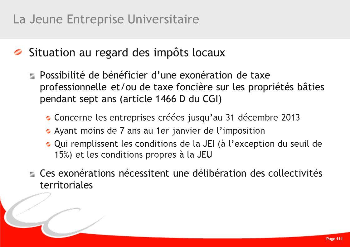 Page 111 La Jeune Entreprise Universitaire Situation au regard des impôts locaux Possibilité de bénéficier dune exonération de taxe professionnelle et