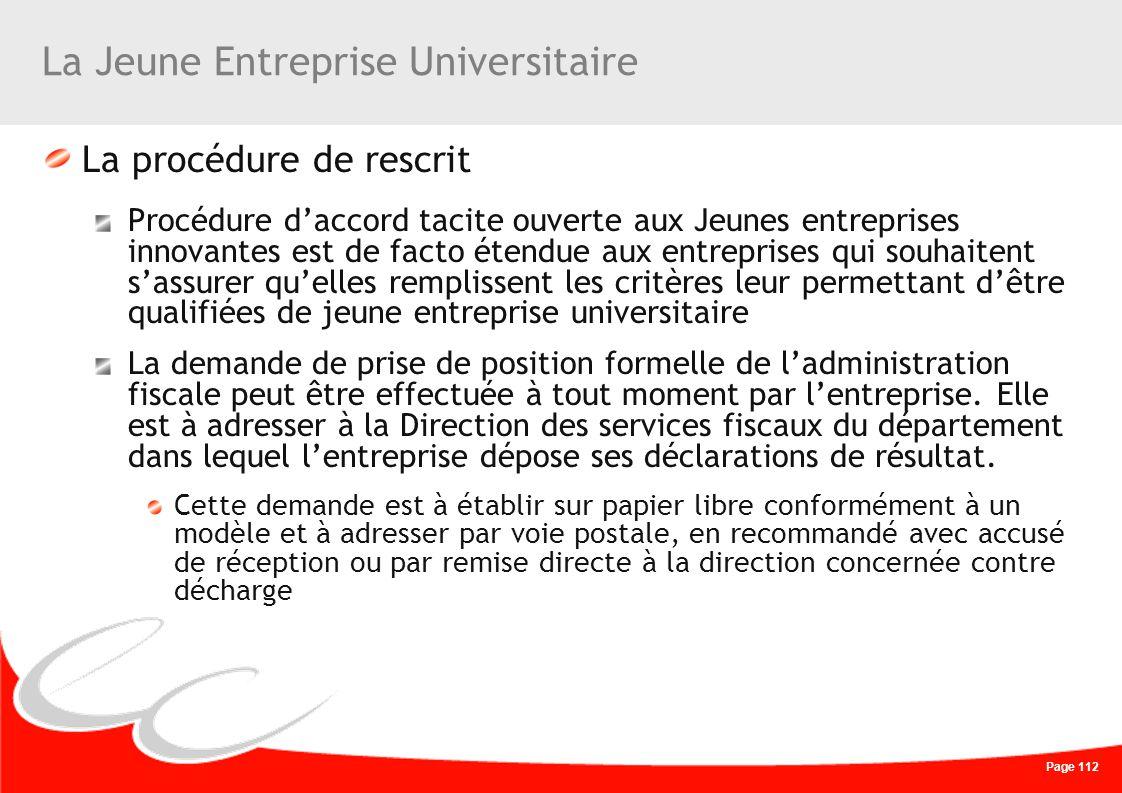 Page 112 La Jeune Entreprise Universitaire La procédure de rescrit Procédure daccord tacite ouverte aux Jeunes entreprises innovantes est de facto éte