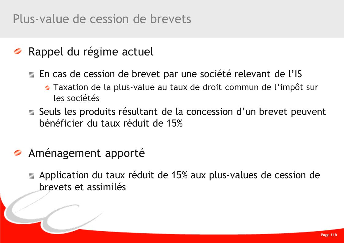 Page 118 Plus-value de cession de brevets Rappel du régime actuel En cas de cession de brevet par une société relevant de lIS Taxation de la plus-valu