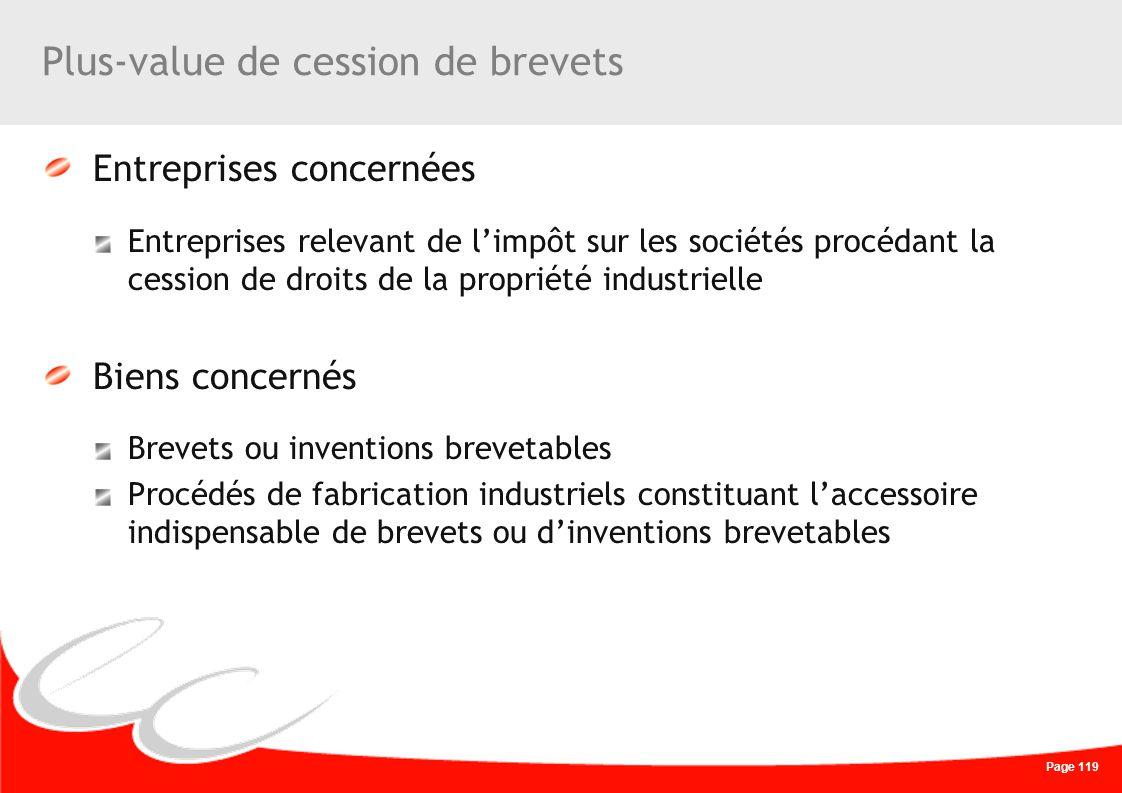 Page 119 Plus-value de cession de brevets Entreprises concernées Entreprises relevant de limpôt sur les sociétés procédant la cession de droits de la