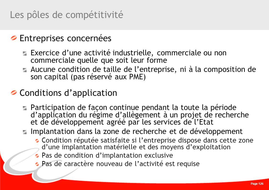 Page 126 Les pôles de compétitivité Entreprises concernées Exercice dune activité industrielle, commerciale ou non commerciale quelle que soit leur fo