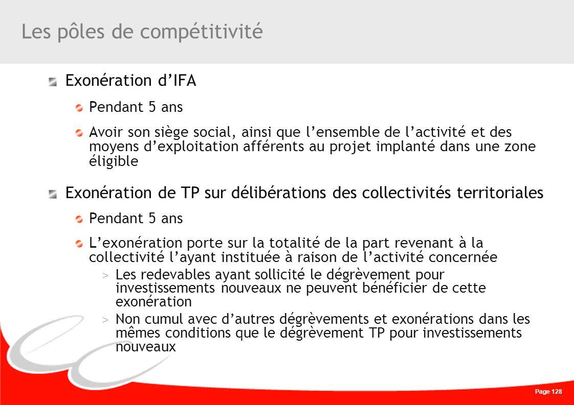 Page 128 Les pôles de compétitivité Exonération dIFA Pendant 5 ans Avoir son siège social, ainsi que lensemble de lactivité et des moyens dexploitatio