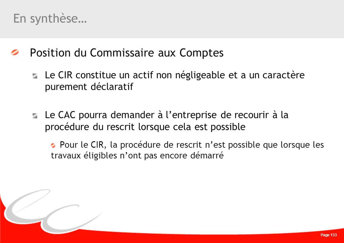 Page 133 En synthèse… Position du Commissaire aux Comptes Le CIR constitue un actif non négligeable et a un caractère purement déclaratif Le CAC pourr