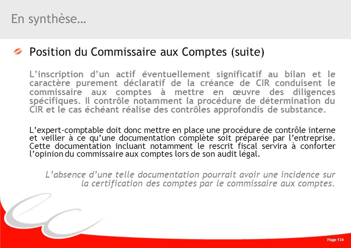 Page 134 En synthèse… Position du Commissaire aux Comptes (suite) Linscription dun actif éventuellement significatif au bilan et le caractère purement