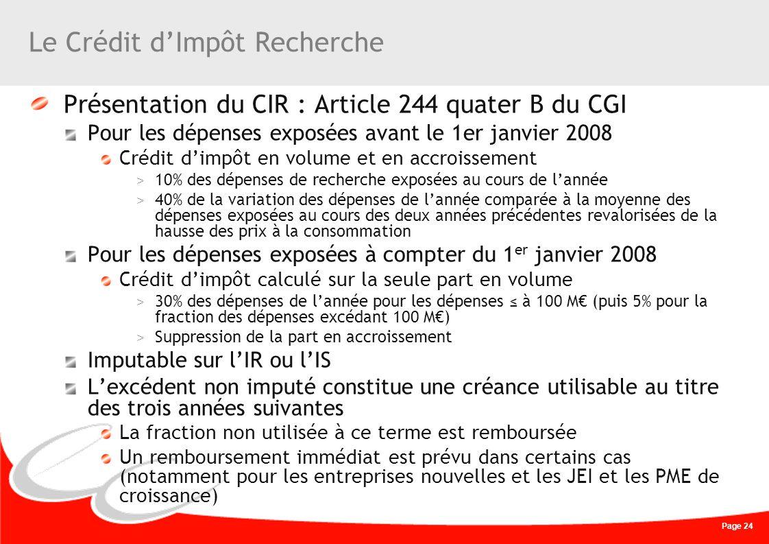 Page 24 Le Crédit dImpôt Recherche Présentation du CIR : Article 244 quater B du CGI Pour les dépenses exposées avant le 1er janvier 2008 Crédit dimpô