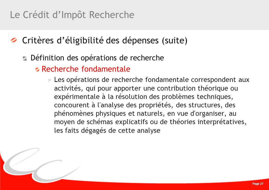 Page 27 Le Crédit dImpôt Recherche Critères déligibilité des dépenses (suite) Définition des opérations de recherche Recherche fondamentale > Les opér