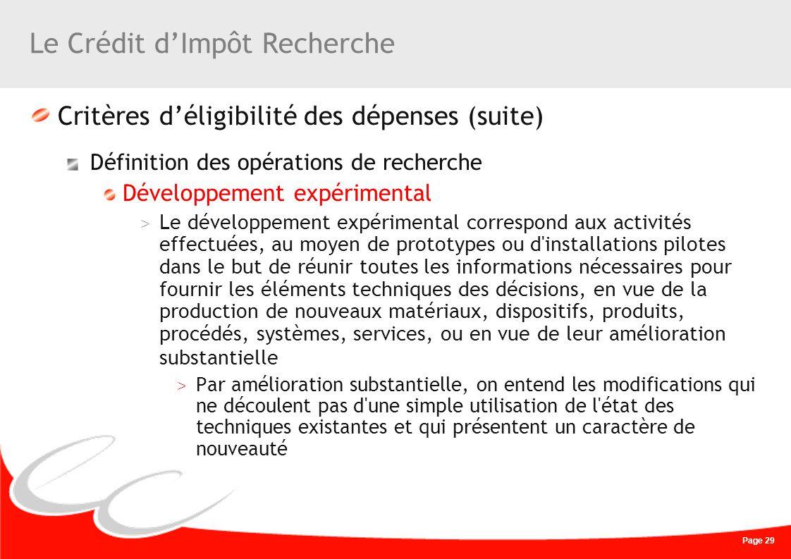 Page 29 Le Crédit dImpôt Recherche Critères déligibilité des dépenses (suite) Définition des opérations de recherche Développement expérimental > Le d
