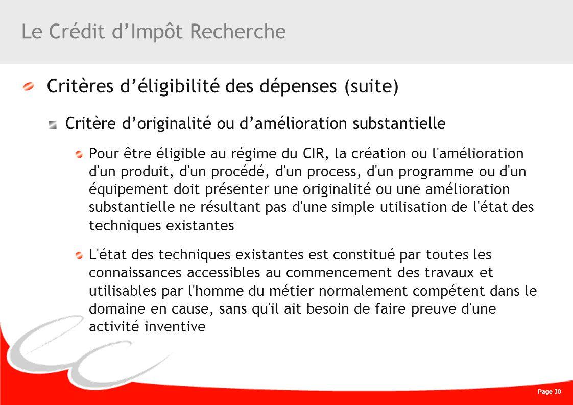 Page 30 Le Crédit dImpôt Recherche Critères déligibilité des dépenses (suite) Critère doriginalité ou damélioration substantielle Pour être éligible a