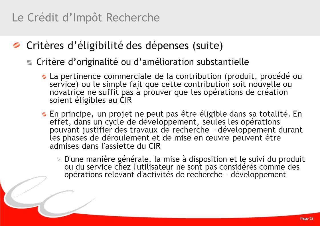 Page 32 Le Crédit dImpôt Recherche Critères déligibilité des dépenses (suite) Critère doriginalité ou damélioration substantielle La pertinence commer
