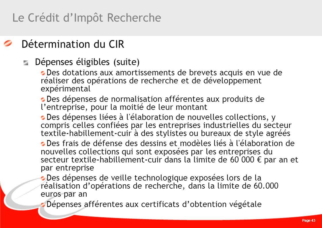 Page 43 Le Crédit dImpôt Recherche Détermination du CIR Dépenses éligibles (suite) Des dotations aux amortissements de brevets acquis en vue de réalis