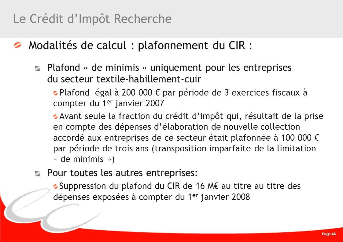 Page 46 Le Crédit dImpôt Recherche Modalités de calcul : plafonnement du CIR : Plafond « de minimis » uniquement pour les entreprises du secteur texti
