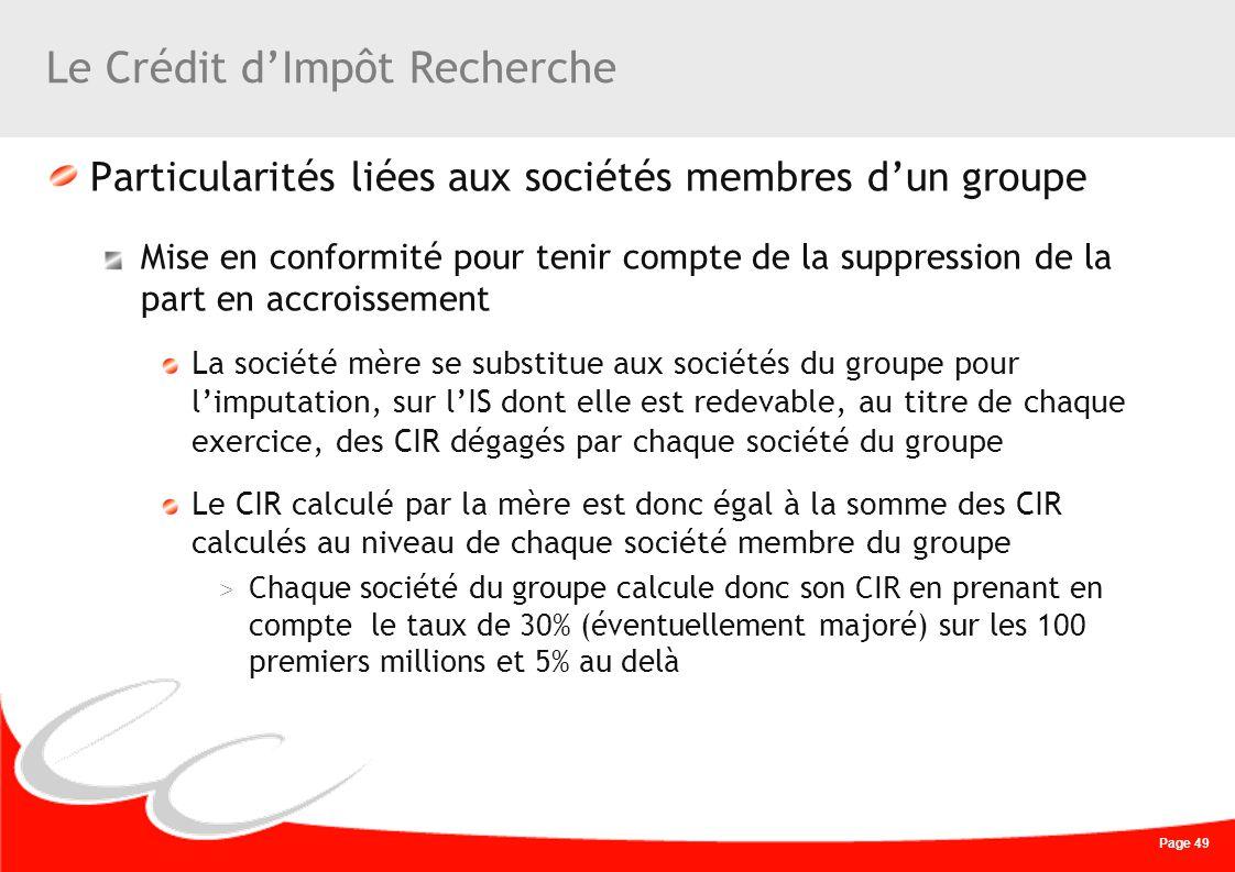 Page 49 Le Crédit dImpôt Recherche Particularités liées aux sociétés membres dun groupe Mise en conformité pour tenir compte de la suppression de la p